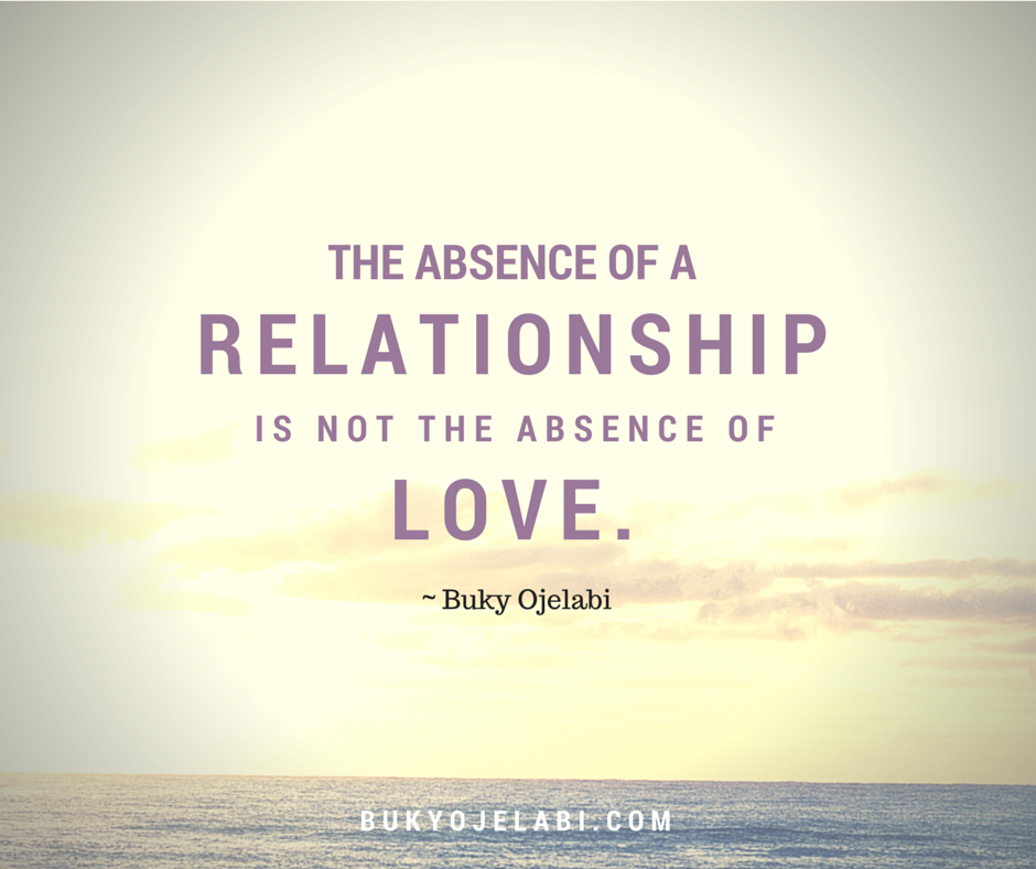 The absence of a relationship is not the absence of love.