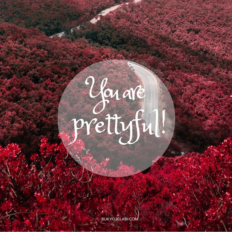 You Are Prettyful