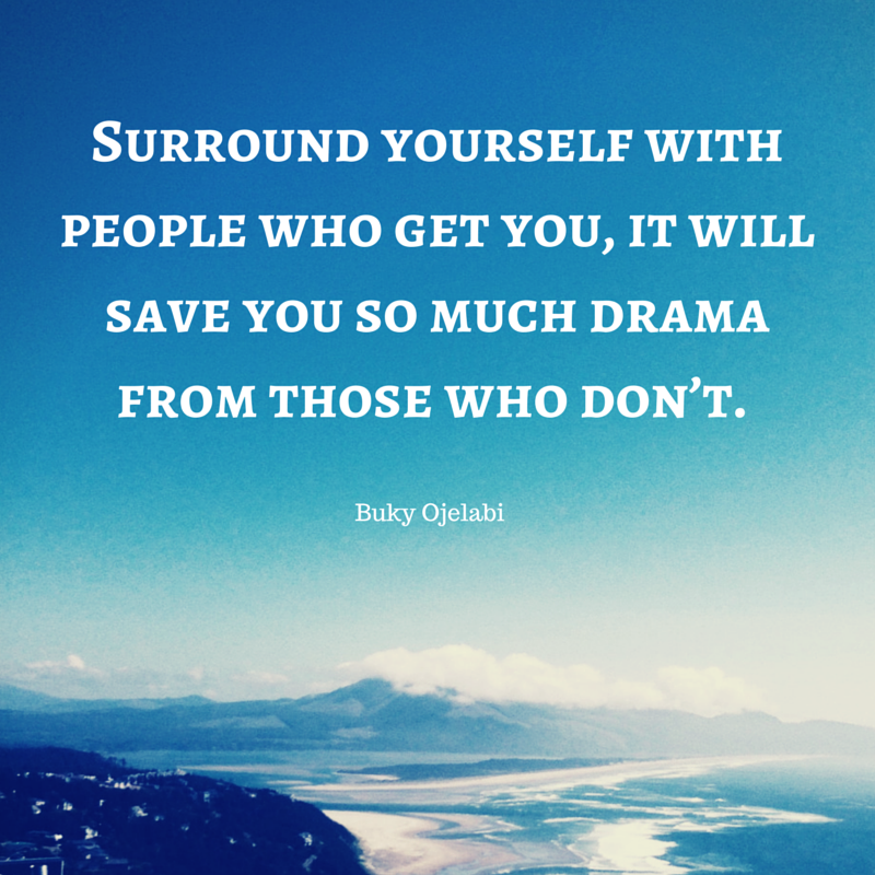 Surround yourself with people who get