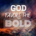 God Favors The Bold.