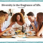 Diversity Is The Fragrance of Life.
