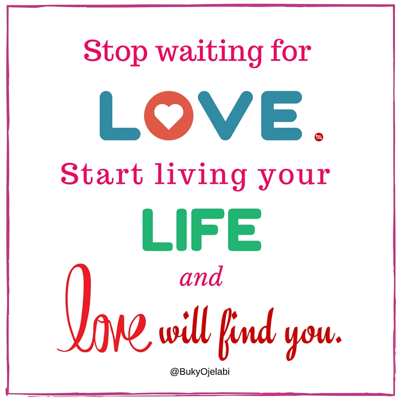 Stop waiting for love