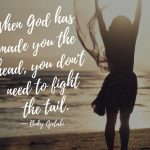 When God Has Made You The Head, You Don't Need To Fight The Tail.