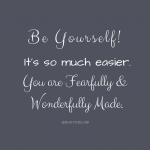 Be Yourself: It's So Much Easier