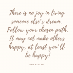 There Is No Joy In Living Someone Else's Dream
