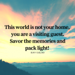 This World Is Not Your Home You Are A Visiting Guest