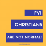 FYI: Christians Are Not Normal